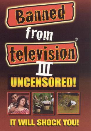 Banned From Television III Uncensored!