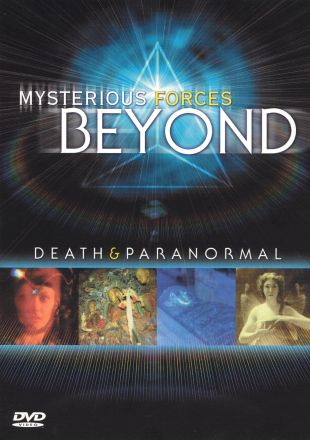 Mysterious Forces Beyond: Death and Paranormal