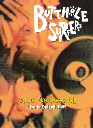 Butthole Surfers: Blind Eye Sees All, Live 1985
