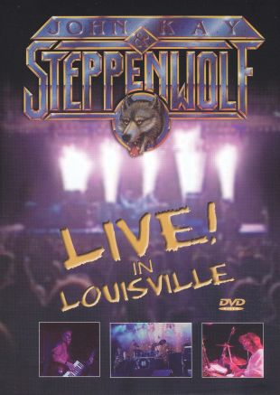 John Kay & Steppenwolf: Live in Louisville