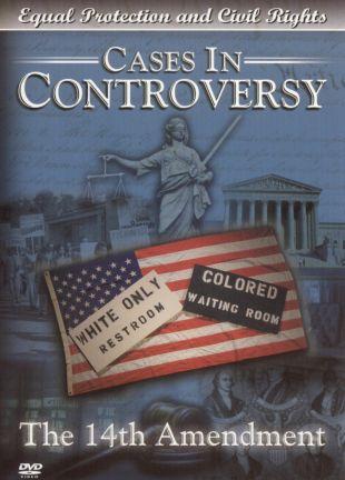 Cases in Controversy: The 14th Amendment