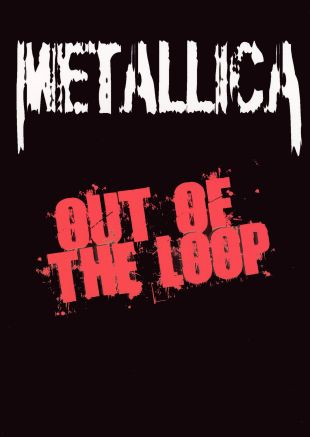 Metallica: Out of the Loop