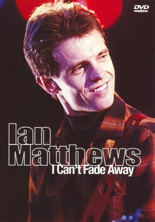 Ian Matthews: I Can't Fade Away - Ian Matthews Live
