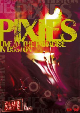 Pixies---Club Date, Live at the Paradise in Boston