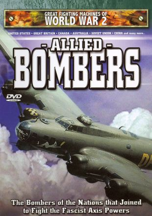 Great Fighting Machines of WWII: Allied Bombers