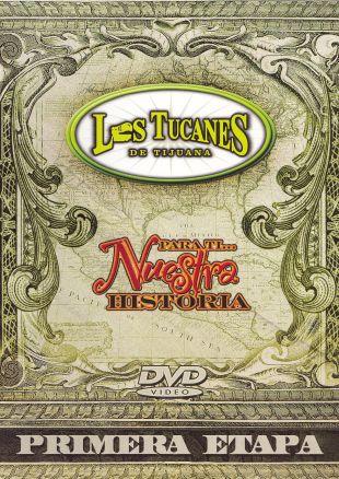 Los Tucanes de Tijuana: Para Ti -  Nuestra Historia - Primera Etapa