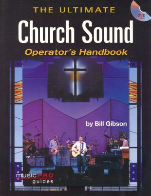 Bill Gibson: Ultimate Church Sound Operator's Handbook