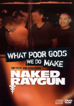 Naked Raygun: What Poor Gods We Do Make - The Story and Music Behind Naked Raygun