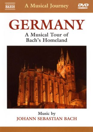 A Musical Journey: Germany - A Musical Tour of Bach's Homeland