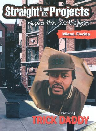 Straight From the Projects: Rappers That Live the Lyrics - Featuring Trick Daddy