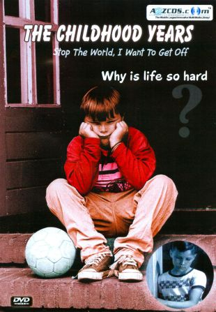 The Childhood Years: Stop the World, I Want to Get Off