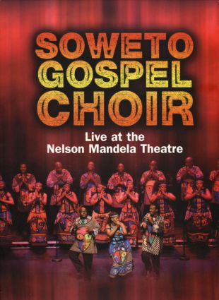 Soweto Gospel Choir: Live at the Nelson Mandela Civic Theatre