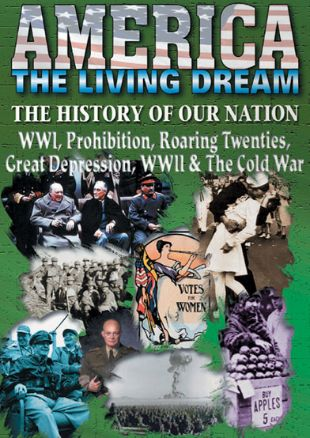 America the Living Dream: WWI, Prohibition, Roaring Twenties, Great Depression, WWII & The Cold War