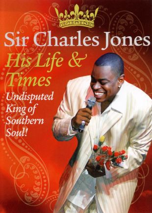 Sir Charles Jones: His Life & Times - Undisputed King of Southern Soul
