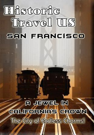 Historic Travel US: San Francisco - A Jewel in California's Crown
