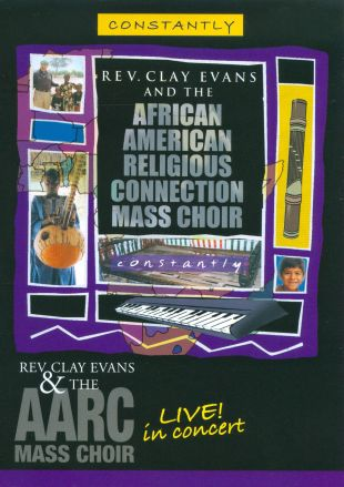 Rev. Clay Evans and the AARC Mass Choir: Live in Concert