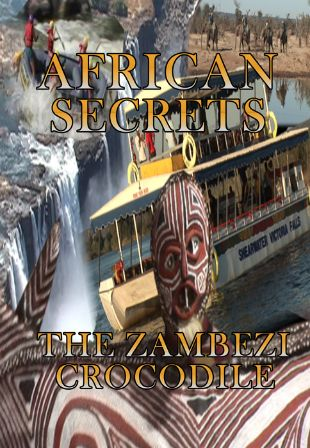 African Secrets: The Zambezi Crocodile