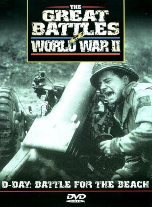 Great Battles of World War II: D-Day - Battle For the Beach