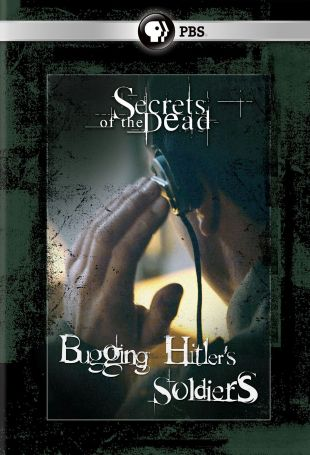 Secrets of the Dead : Bugging Hitler's Soldiers