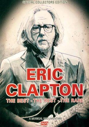 Eric Clapton: The Best, the Rest, the Rare - A Music Documentary