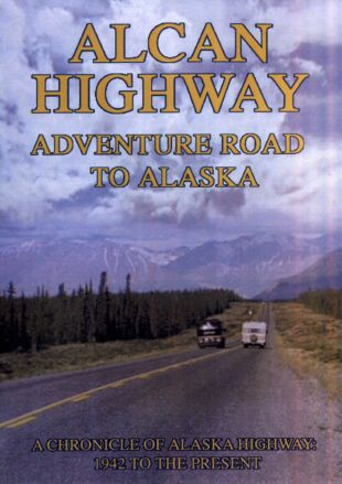 Alcan Highway: Adventure Road to Alaska