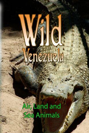Wild Venezuela: Air, Land and Sea Animals