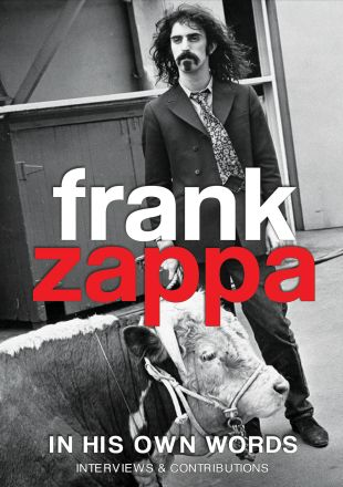 Frank Zappa: In His Own Words - Interviews & Contributions