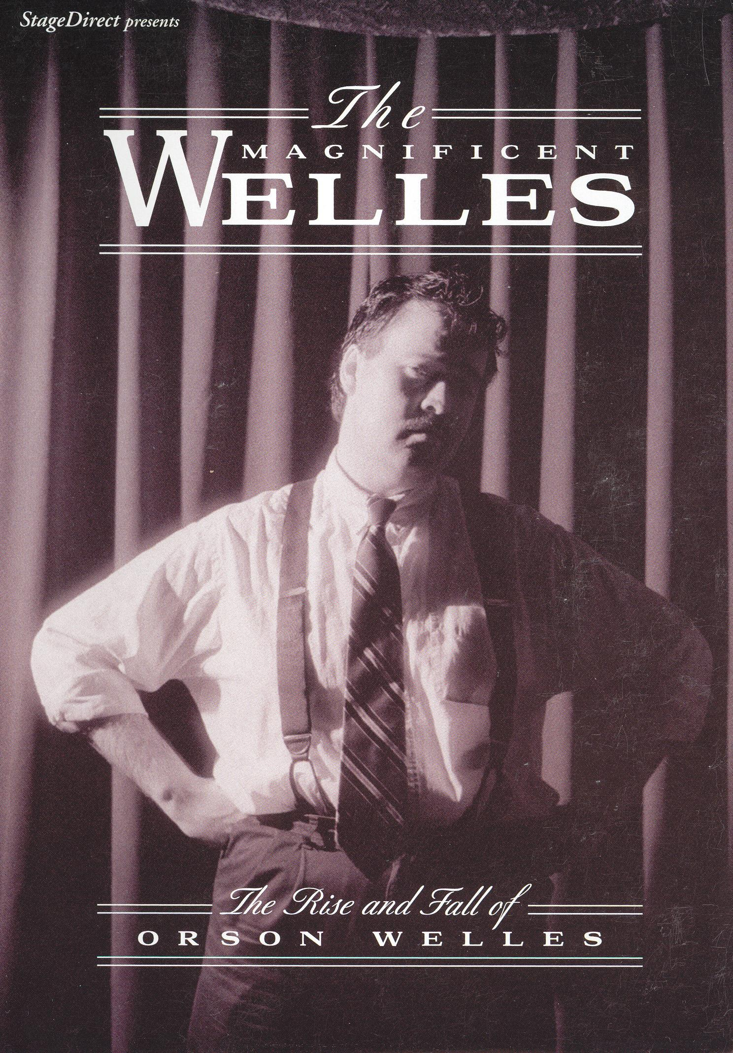 The Magnificent Welles: The Rise and Fall of Orson Welles