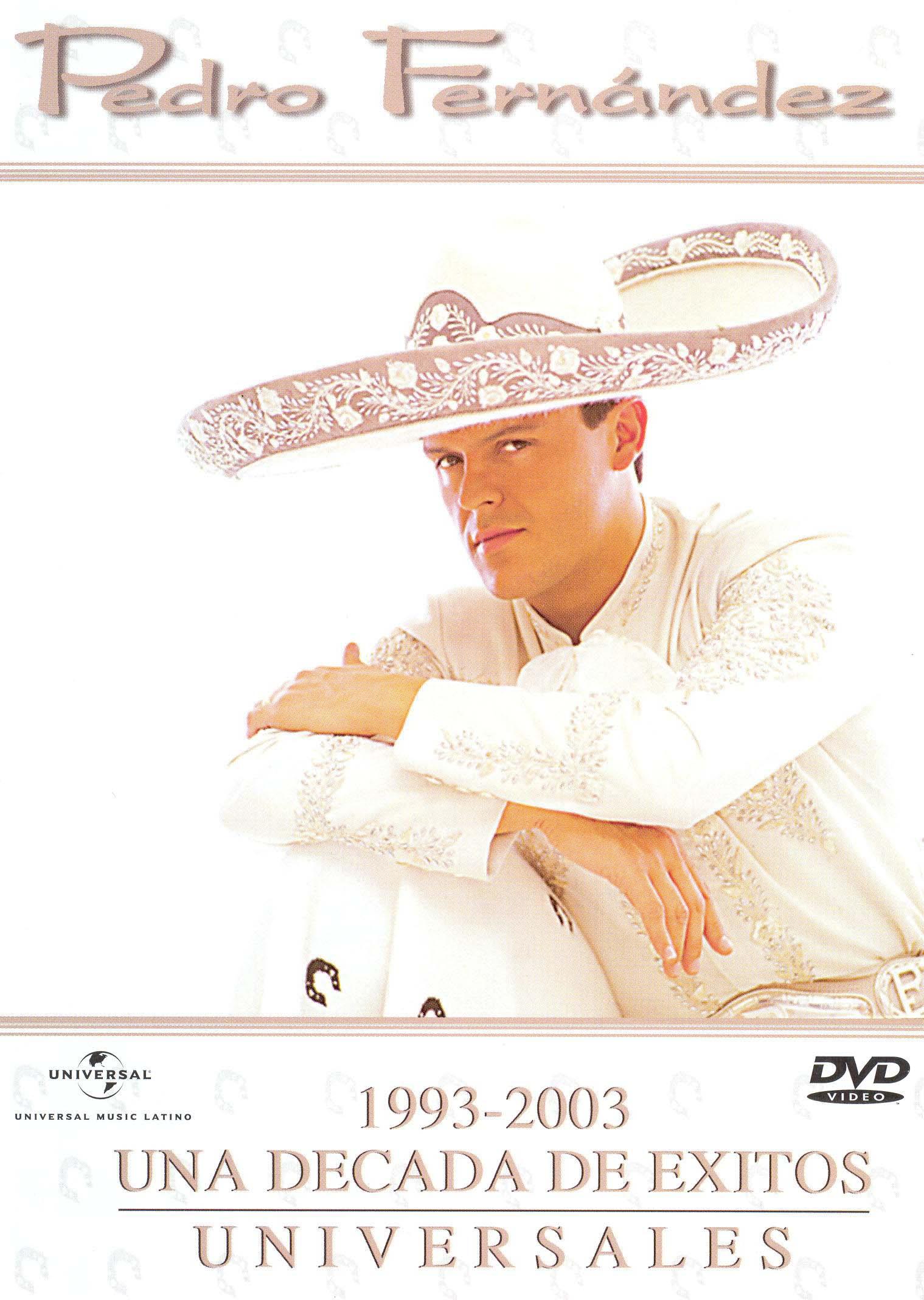 Pedro Fernandez: 1993-2003 - Una Decada De Exitos Universales