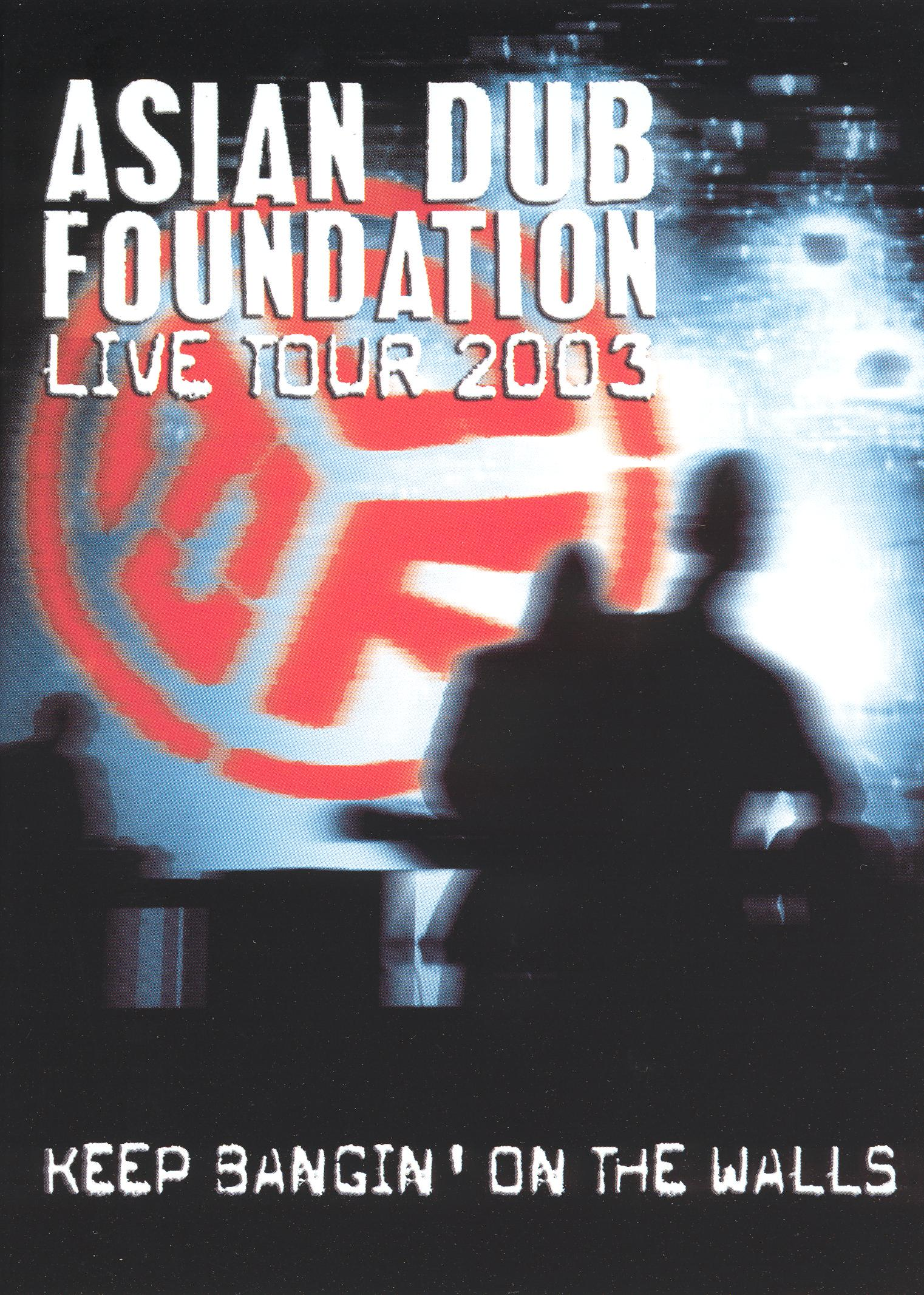 Asian Dub Foundation: Live Tour 2003 - Keep Bangin' on the Walls