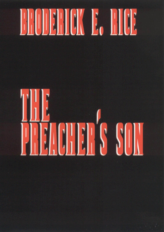 Broderick E. Rice: The Preacher's Son