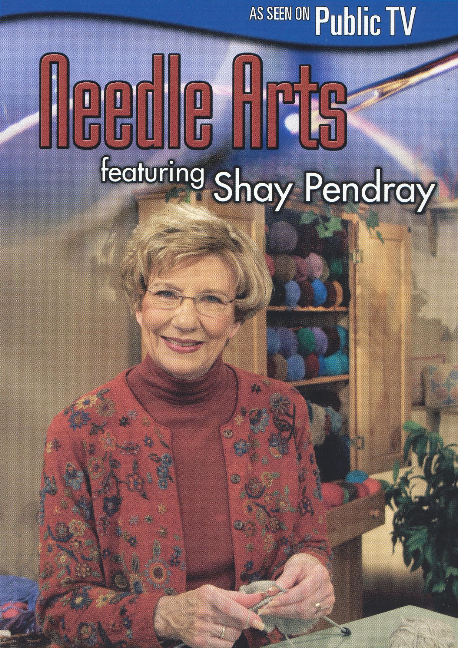 Needle Arts Featuring Shay Pendray