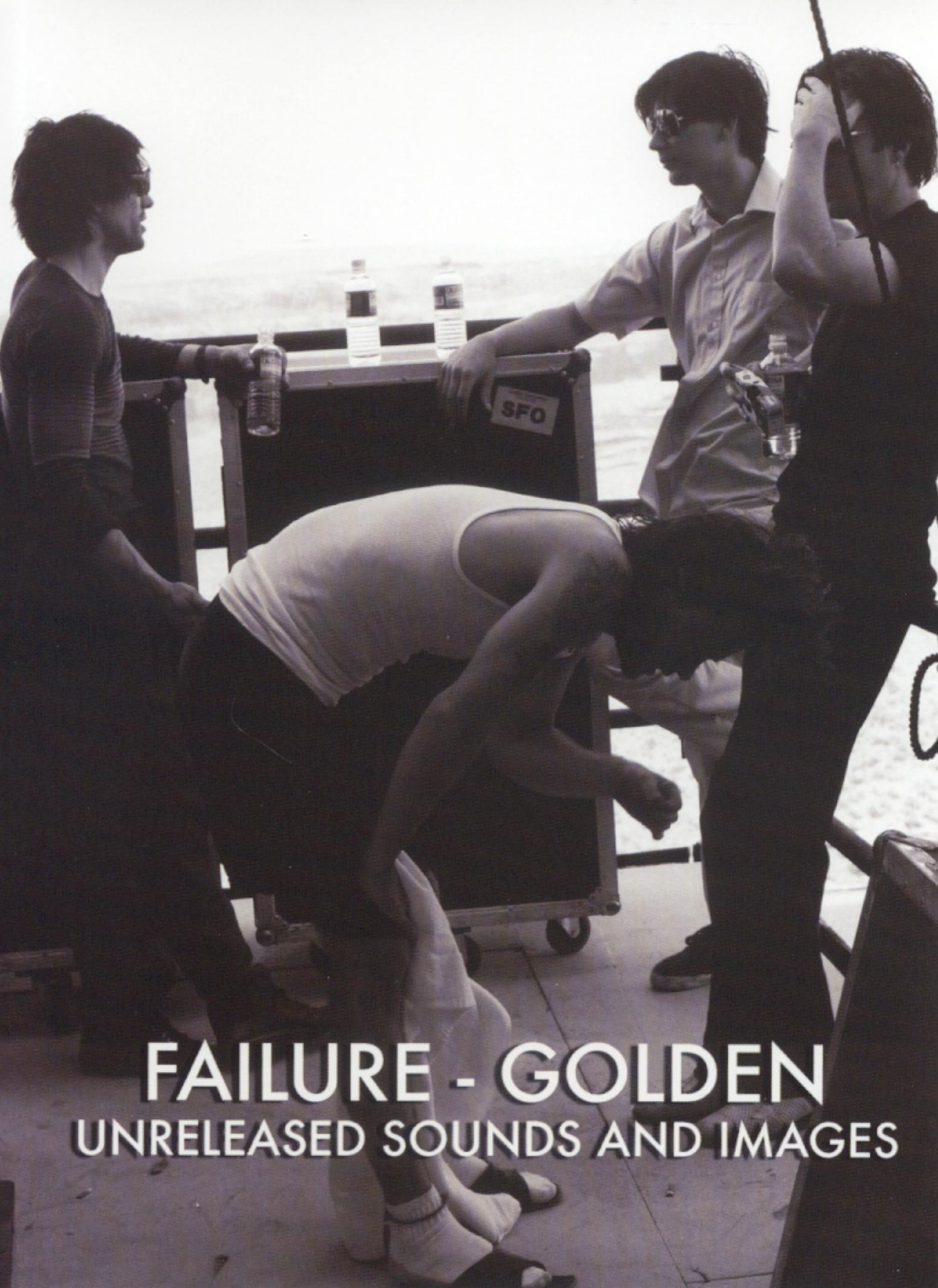 Failure: Golden - Unreleased Sounds and Images