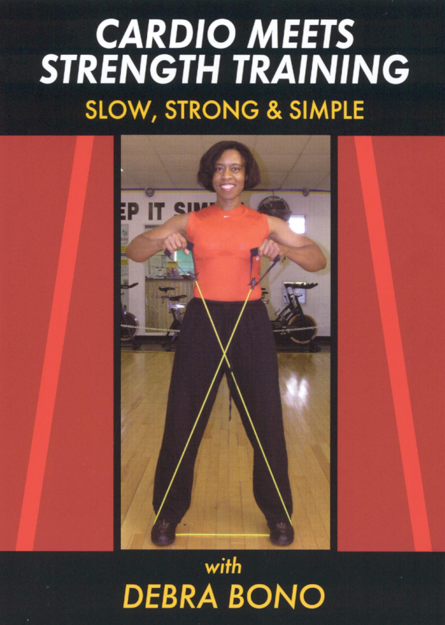 Cardio Meets Strength Training: Slow, Strong and Simple