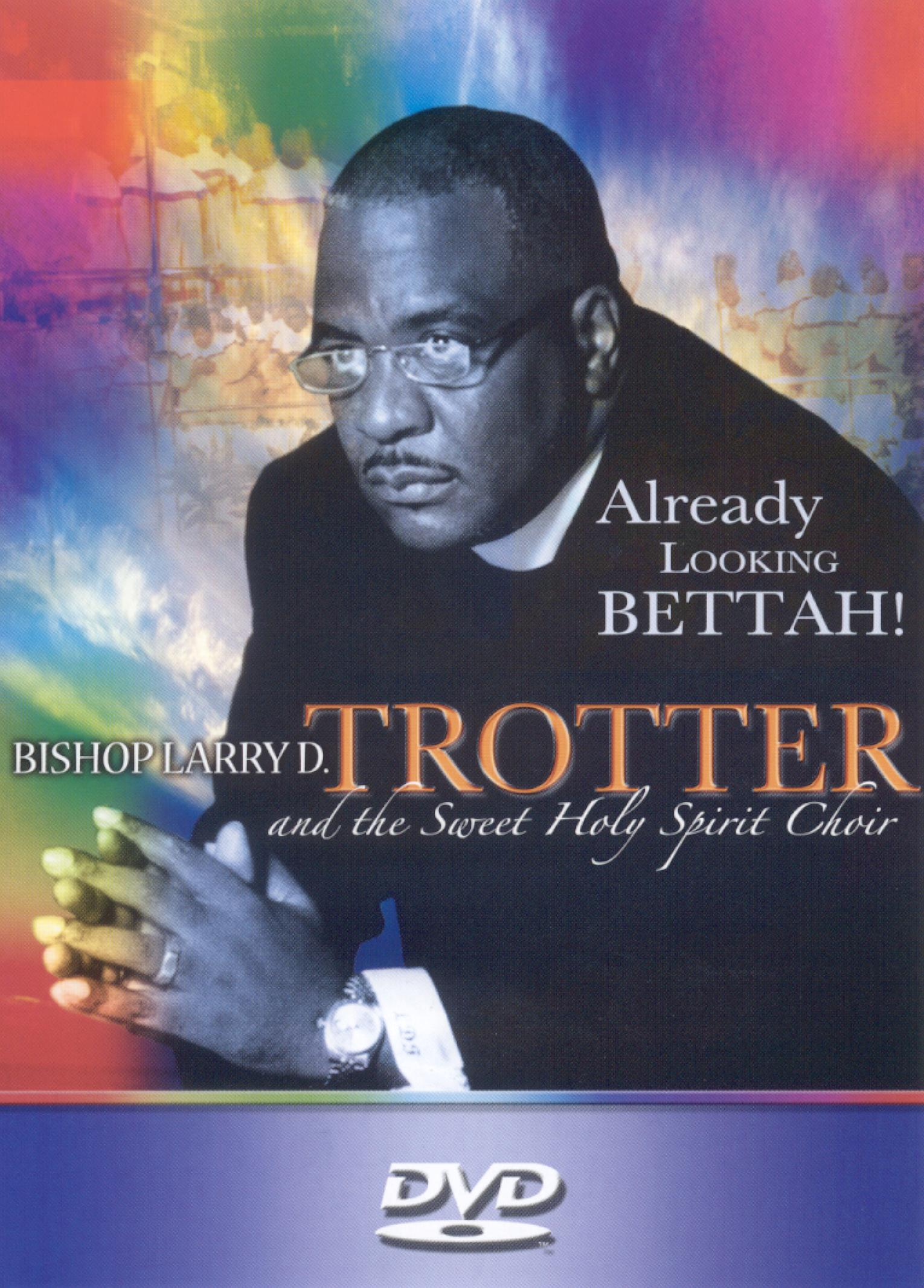 Bishop Larry D. Trotter & the Sweet Holy Spirit: Already Looking Bettah