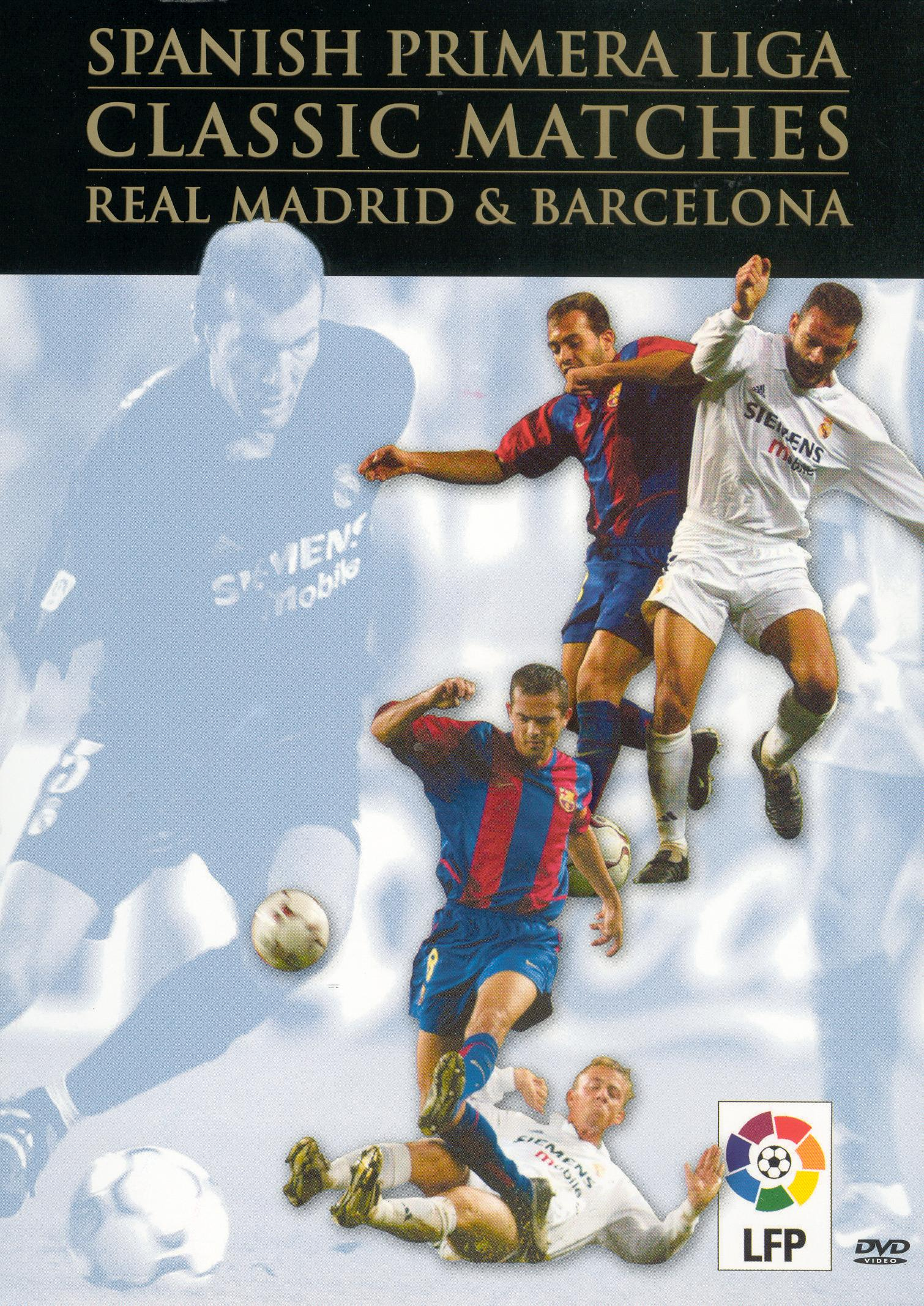 Spanish Primera Liga: Classic Matches - Real Madrid & Barcelona