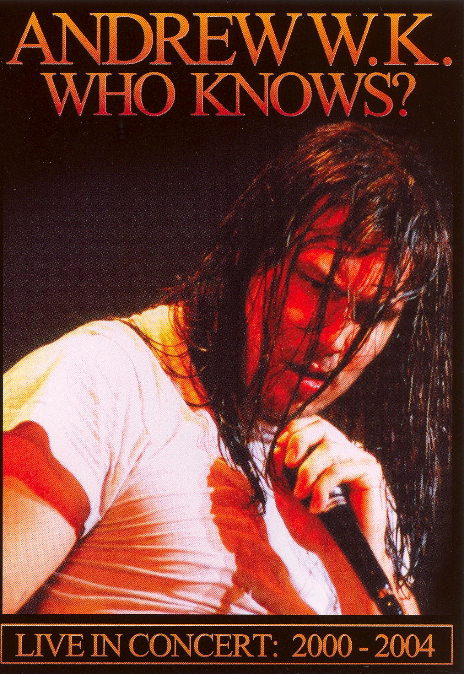 Andrew W.K.: Who Knows? Live in Concert 2000-2004