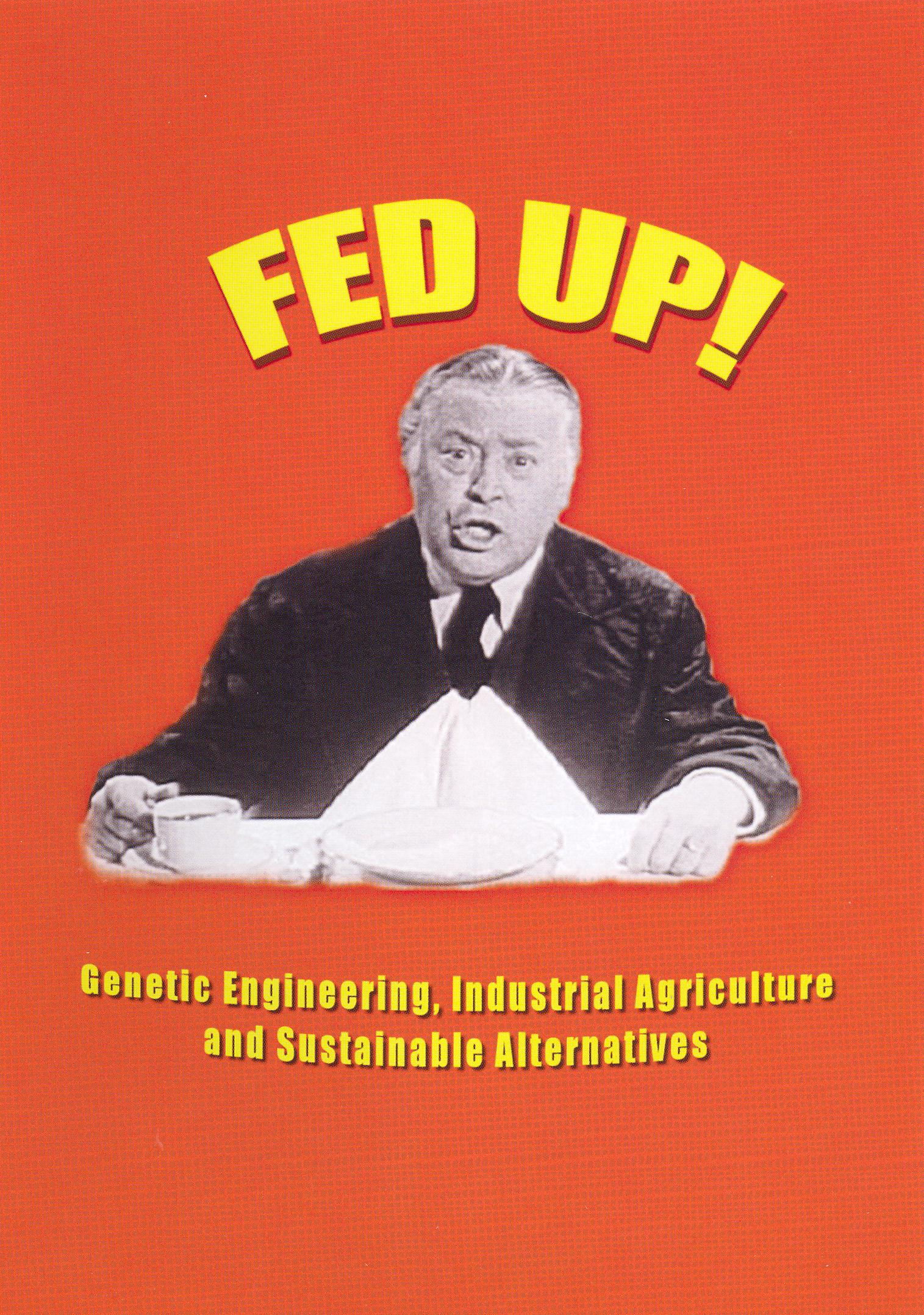 Fed Up! Genetic Engineering, Industrial Agriculture and Sustainable Alternatives (2002)
