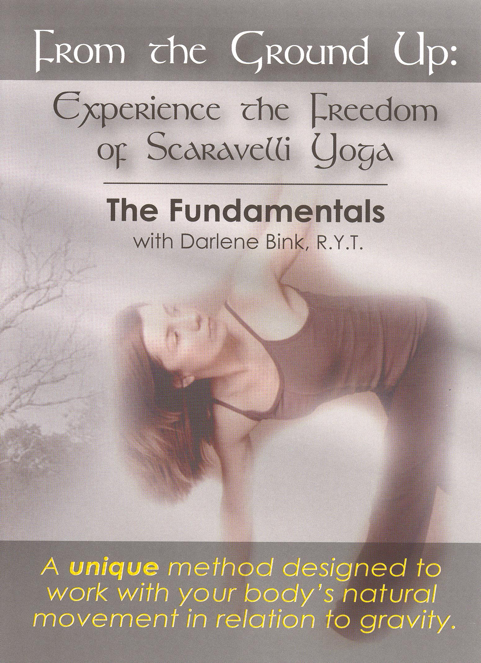 From the Ground Up: Experience the Freedom of Scaravelli Yoga, The Fundamentals