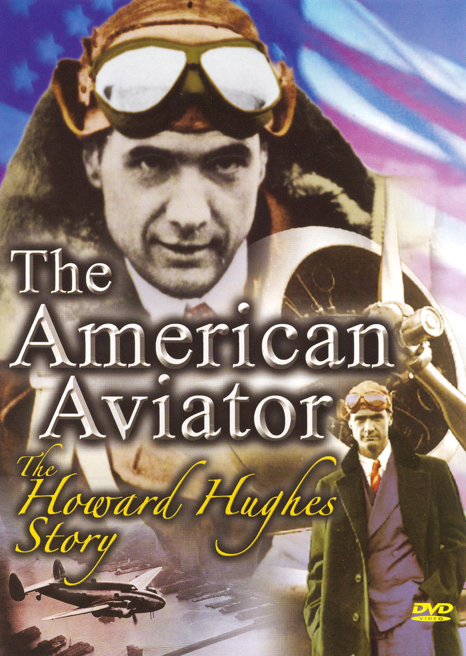 The American Aviator: The Howard Hughes Story