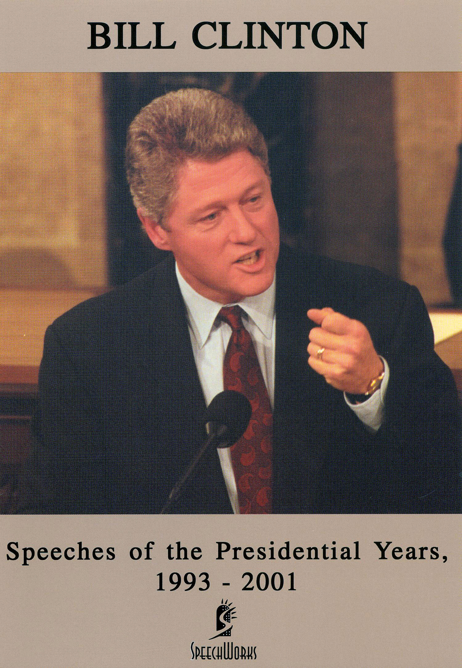 Bill Clinton: Speeches of the Presidential Years 1993-2001