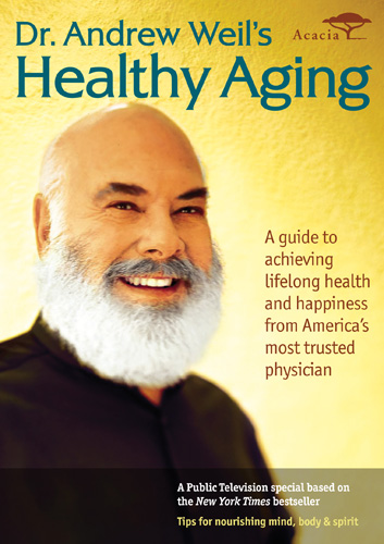 Andrew Weil, M.D.: Healthy Aging