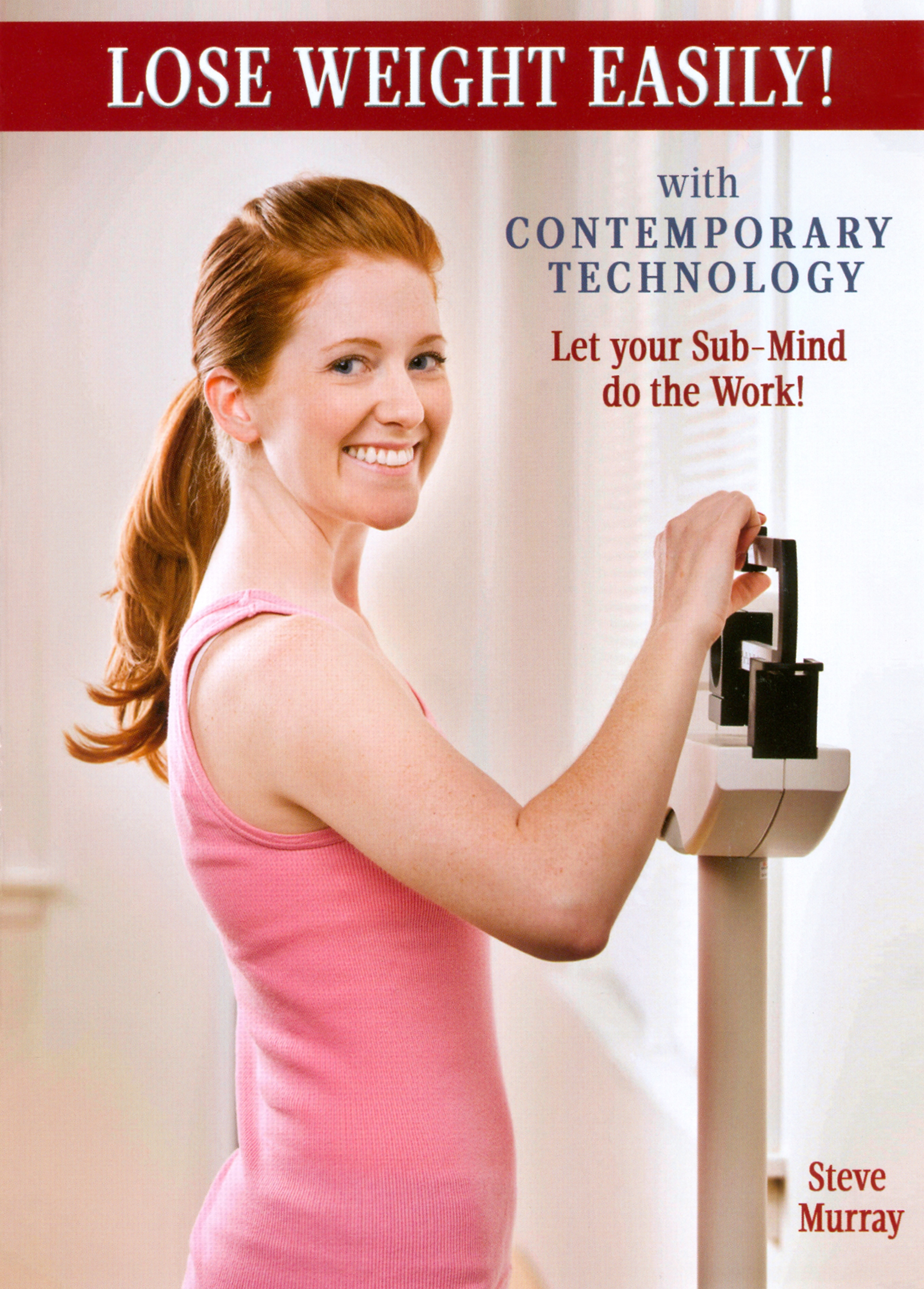 Lose Weight Easily with Contemporary Technology: Let Your Sub-Mind Do the Work!