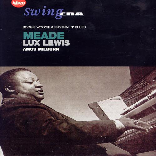Swing Era: Meade Lux Lewis/Amos Milburn - Boogie Woogie & Rhythm 'n' Blues