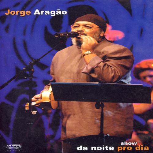Jorge Aragao: Da Noite Pro Dia