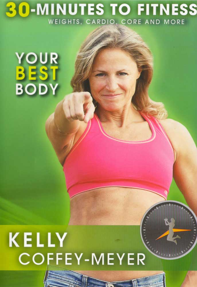 Kelly Coffey-Meyer: 30 Minutes to Fitness - Your Best Body