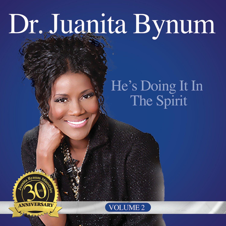 Dr. Juanita Bynum: He's Doing It In the Spirit - Volume 2