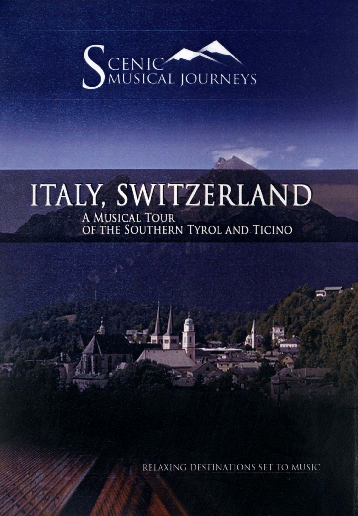 Scenic Musical Journeys: Italy, Switzerland - A Musical tour of the Southern Tyrol and Ticino