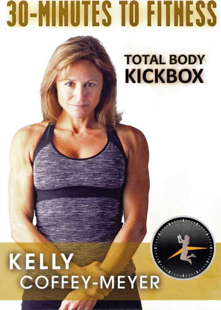Kelly Coffey-Meyer: 30 Minutes to Fitness - Total Body Kickbox