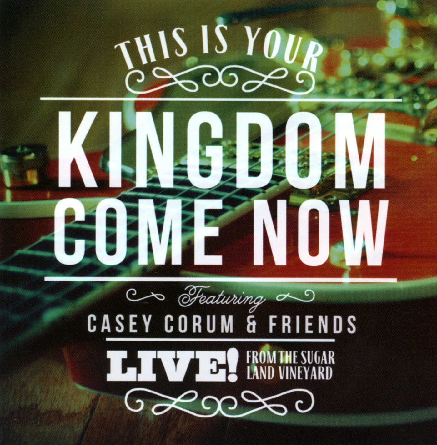 Casey Corum & Friends: This Is Your Kingdom Come Now